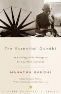 Essential Gandhi An Anthology of His Writings on His Life, Work, and Ideas