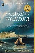 The Age of Wonder: The Romantic Generation and the Discovery of the Beauty and Terror of Sci...