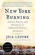 New York Burning Liberty, Slavery, And Conspiracy in Eighteenth-Century Manhattan