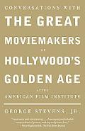 Conversations With the Great Moviemakers of Hollywood's Golden Age at the American Film Inst...