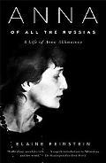 Anna of All the Russias A Life of Anna Akhmatova