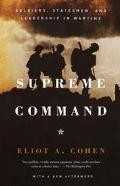 Supreme Command Soldiers, Statesmen and Leadership in Wartime