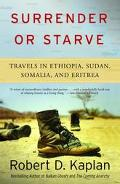 Surrender or Starve Travels in Sudan, Ethiopia, Somalia, and Eritrea