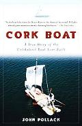 Cork Boat A True Story Of The Unlikeliest Boat Ever Built