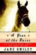 Year at the Races Reflections on Horses, Humans, Love, Money & Luck