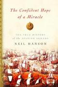 Confident Hope Of A Miracle The True History Of The Spanish Armada