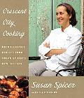 Crescent City Cooking Unforgettable Recipes from Susan Spicer's New Orleans