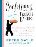 Confessions Of A French Baker Breadmaking Secrets, Tips, And Recipes