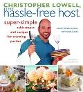Christopher Lowell, The Hassle-free Host Super-Simple Tablescapes and Recipes for Stunning P...