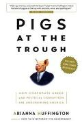 Pigs at the Trough How Corporate Greed and Political Corruption Are Undermining America