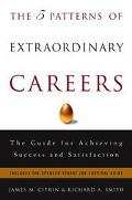 Five Patterns of Extraordinary Careers The Guide for Achieving Success and Satisfaction