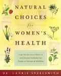 Natural Choices for Women's Health How The Secrets of Natural and Chinese Medicine Can Creat...