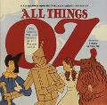 All Things Oz The Wonder, Wit, and Wisdom of the Wizard of Oz
