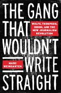 Gang That Wouldn't Write Straight Wolfe, Thompson, Didion and the New Journalism Revolution