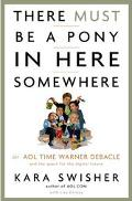 There Must Be a Pony in Here Somewhere The Aol Time Warner Debacle and the Quest for a Digit...