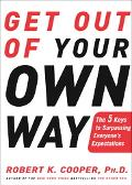 Get Out of Your Own Way The 5 Keys to Surpassing Everyone's Expectations