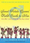 Sweet Potato Queens' Field Guide to Men Every Man I Love Is Either Married, Gay, or Dead