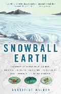 Snowball Earth The Story of the Great Global Catastrophe That Spawned Life As We Know It