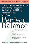Perfect Balance Dr. Robert Greene's Breakthrough Program For Finding The Lifelong Hormonalhe...