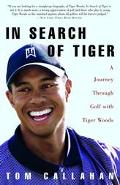 In Search of Tiger A Journey Through Golf With Tiger Woods