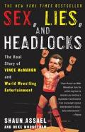 Sex, Lies, and Headlocks The Real Story of Vince McMahon and World Wrestling Entertainment