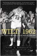 Wilt, 1962 The Night of 100 Points And the Dawn of a New Era
