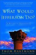 What Would Jefferson Do? A Return to Democracy