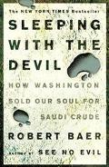 Sleeping With the Devil How Washington Sold Our Soul for Saudi Crude