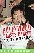 Hollywood Causes Cancer The Tom Green Story