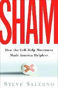 Sham How the Self-help Movement Made America Helpless