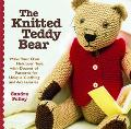 Knitted Teddy Bear Make Your Own Heirloom Toys with Dozens of Patterns for Unique Clothing a...