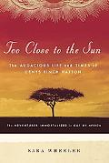 Too Close to the Sun The Audacious Life And Times of Denys Finch Hatton