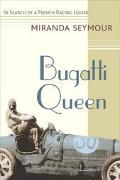 Bugatti Queen In Search of a Racing Legend