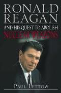 Ronald Reagan And His Quest To Abolish Nuclear Weapons Ronald Reagan And His Quest For Nucle...