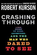 Crashing Through A Story of Risk, Adventure, and the Man Who Dared to See