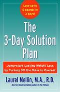 3-Day Solution Plan Jump-Start Lasting Weight Loss By Turning Off The Drive To Overeat