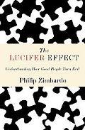 Lucifer Effect Understanding How Good People Turn Evil
