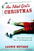 Idiot Girl's Christmas True Tales From The Top Of The Naughty List