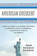 American Crescent A Muslim Leader on the American Frontier