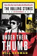Under Their Thumb: How a Nice Boy from Brooklyn Got Mixed up with the Rolling Stones (and Li...