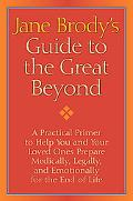 Jane Brody's Guide to the Great Beyond: Prepare Now for a Smooth Ride to the End of Life