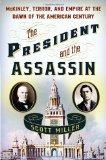 The President and the Assassin: McKinley, Terror, and Empire at the Dawn of the American Cen...