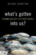 What's Gotten into Us? : Staying Healthy in a Toxic World
