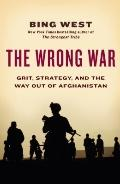Wrong War : Grit, Strategy, and the Way Out of Afghanistan
