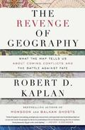The Revenge of Geography: What the Map Tells Us About Coming Conflicts and the Battle Agains...