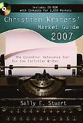 Christian Writers' Market Guide 2007 The Essential Reference Tool for the Christian Writer