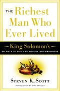 Richest Man Who Ever Lived King Solomon's Keys to Success in Work And in Life