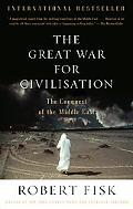 Great War for Civilisation The Conquest of the Middle East