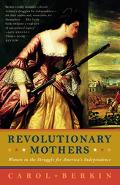 Revolutionary Mothers Women in the Struggle for America's Independence