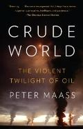 Crude World : The Violent Twilight of Oil